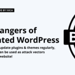 The dengers of outdated wordpress plugins and themese